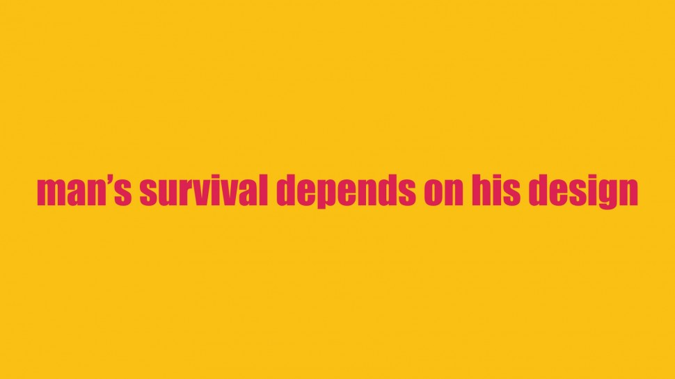 man's survival depends on his design